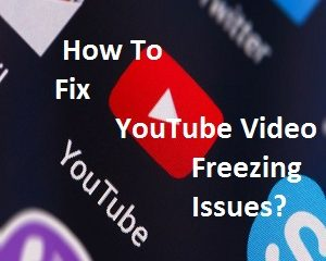 Fix YouTube Video Freezing Issues