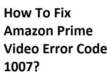Fix Amazon Prime Video Error Code 1007