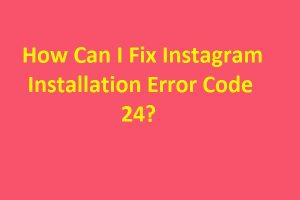 Fix Instagram Installation Error Code 24