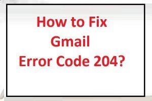 Fix Gmail Error Code 204